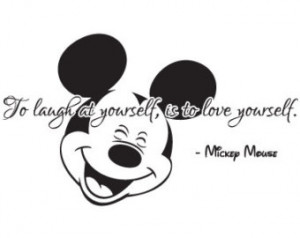 Mickey Mouse Quote: To Laugh At You rself, Is To Love Yourself ...