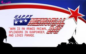 Man is an armed animal, splendors in gunpowder, and loves parade ...