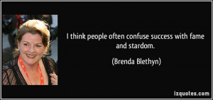 think people often confuse success with fame and stardom. - Brenda ...