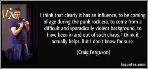 an influence, to be coming of age during the punk rock era, to come ...
