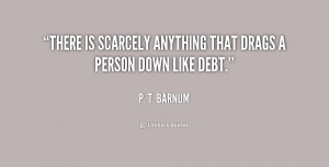 """There is scarcely anything that drags a person down like debt."""""""