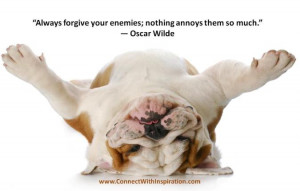 ... Quote, Oscar Wilde, Dog picture Quote, Always Forgive Your Enemies