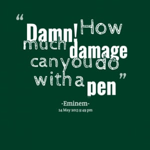 Quotes Picture: beeeeeep! how much damage can you do with a pen