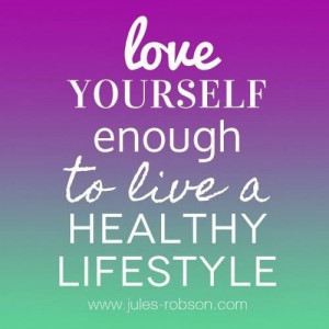 ... yourself enough to live a healthy lifestyle ~ best quotes & sayings