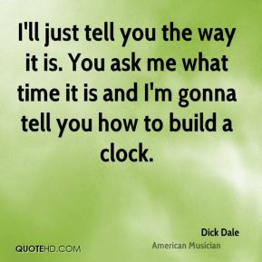 Dick Dale - I'll just tell you the way it is. You ask me what time it ...