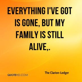 ... -Ledger - Everything I've got is gone, but my family is still alive