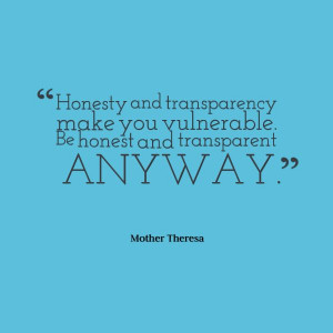 ... Vulnerable. Be honest & transparent anyway. - Mother Theresa #Quote