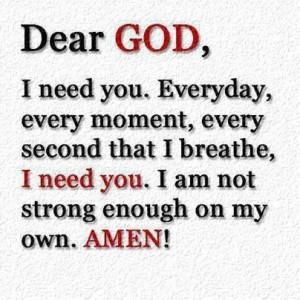 God I need you...