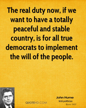 The real duty now, if we want to have a totally peaceful and stable ...