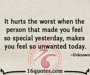 ... made you feel so special yesterday, makes you feel so unwanted today