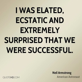 Neil Armstrong - I was elated, ecstatic and extremely surprised that ...
