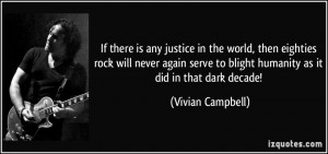 is any justice in the world, then eighties rock will never again serve ...