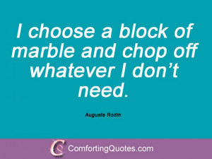 auguste rodin quotes i choose a block of marble and chop off whatever ...