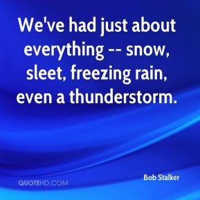 ... about everything -- snow, sleet, freezing rain, even a thunderstorm