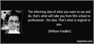 idea of what you want to say and do, that's what will take you ...