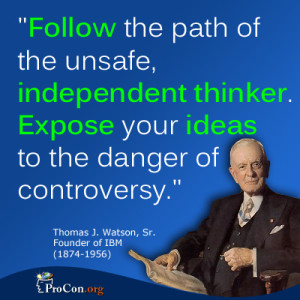 Follow the path of the unsafe, independent thinker. Expose your ideas ...