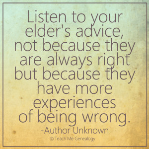 Listen to your elder's advice, not because they are always right but ...