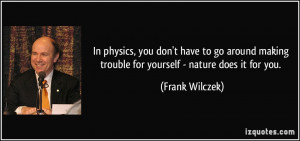 In physics, you don't have to go around making trouble for yourself ...