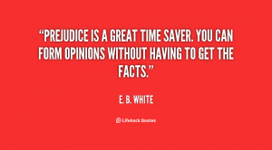 quote-E.-B.-White-prejudice-is-a-great-time-saver-you-125328.png