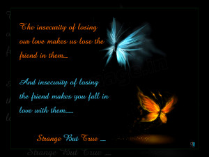 Friendship quotes :The Insecurity of losing our love make us lose the ...