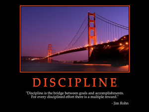 Discipline is the bridge between goals and accomplishments. For every ...