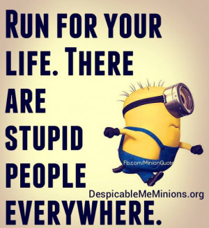 run for your life there are stupid people everywhere # minion # run ...