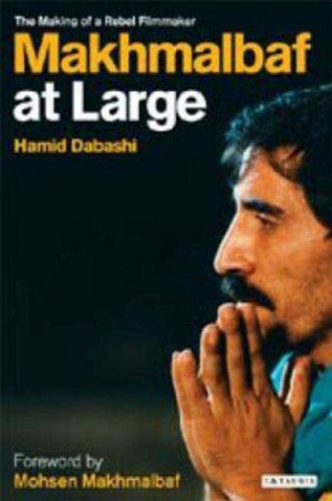 """Start by marking """"Makhmalbaf at Large: The Making of a Rebel ..."""