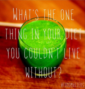 What's The One Thing In Your Diet You Couldn't Live Without!