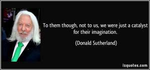 More Donald Sutherland Quotes
