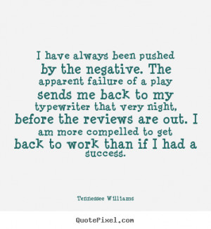 Tennessee Williams picture quotes - I have always been pushed by the ...
