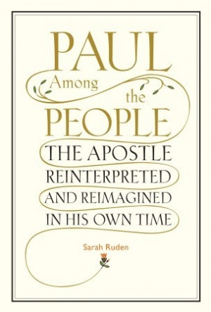 Paul Among the People: The Apostle Reinterpreted and Reimagined in His ...