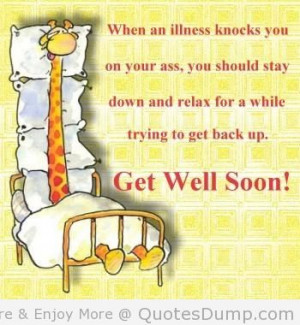 ... Stay Down And Relax for A While Trying To Get Back Up. Get Well Soon
