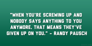"""... you anymore, that means they've given up on you."""" – Randy Pausch"""