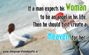 If a man expects his Woman to be an angel in his life, Then he should ...