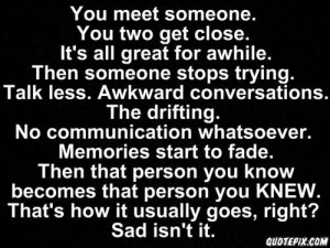 You Meet someone.you get close.its all great for awhile.Then someone ...