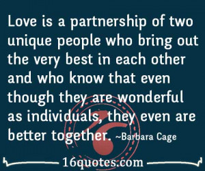 Love is a partnership of two unique people who bring out the very best ...