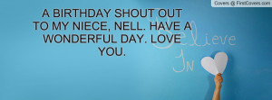 BIRTHDAY SHOUT OUT TO MY NIECE, NELL. HAVE A WONDERFUL DAY. LOVE YOU ...