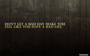 ... _0006_Don't let a bad day make you feel like you have a bad life