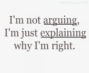 Not Arguing, I'm Just Explaining, Why I'm Right
