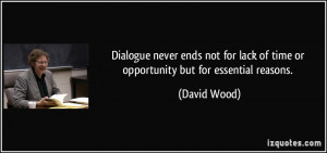 Dialogue never ends not for lack of time or opportunity but for ...