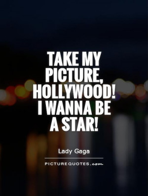Star Quotes Fame Quotes Hollywood Quotes Lady Gaga Quotes