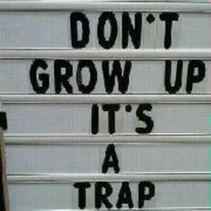 Don't grow up - it's a trap #sarcasm #quotes #funny