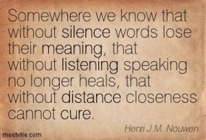 ... heals, that without distance closeness cannot cure. Henri J.M. Nouwen