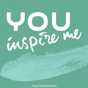 You inspire me quote design