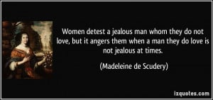 jealous man whom they do not love, but it angers them when a man ...