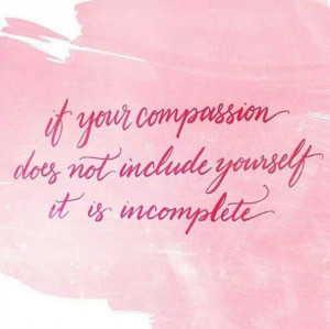 Have compassion for yourself