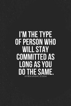 ... Commitment and Loyalty, if you're not loyal to me than I owe you no