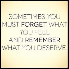 Need to remember this... His loss I hooe I deserve better!! Really ...