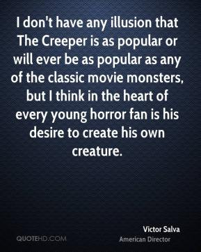 Victor Salva - I don't have any illusion that The Creeper is as ...