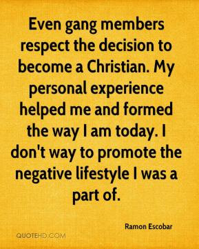 Even gang members respect the decision to become a Christian. My ...